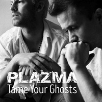 Tame Your Ghosts - Plazma